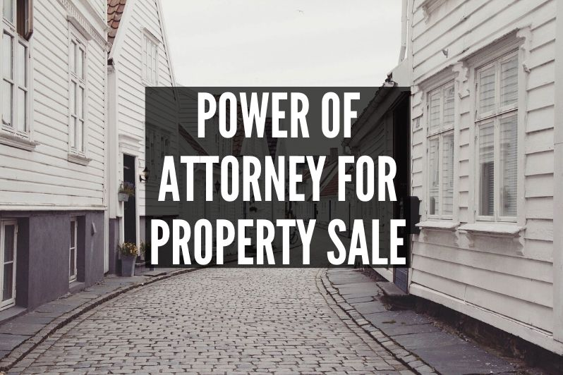 Guide to Power of Attorney for Property Sale