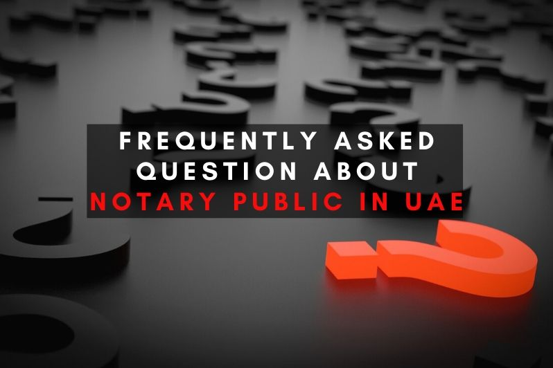 Frequently Asked Question about Notary Public in UAE