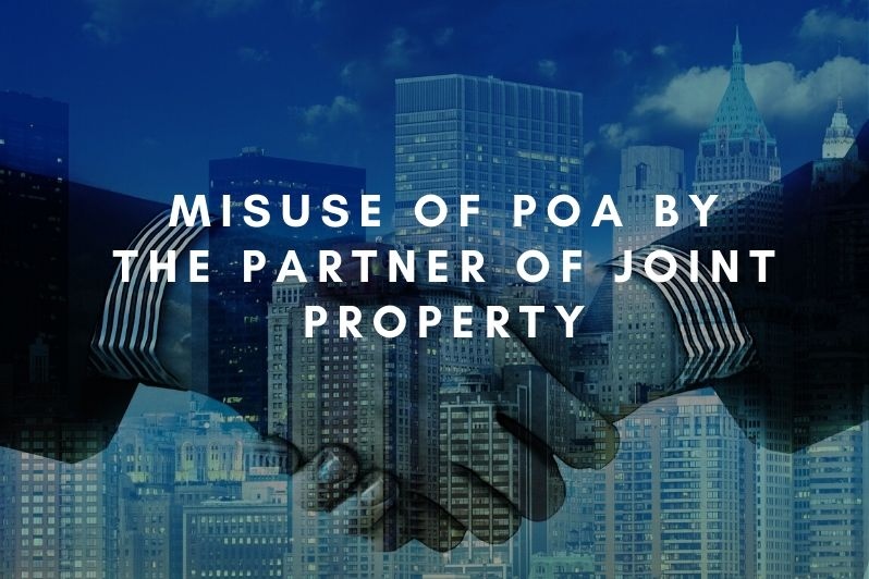 misuse of POA by the partner of joint property