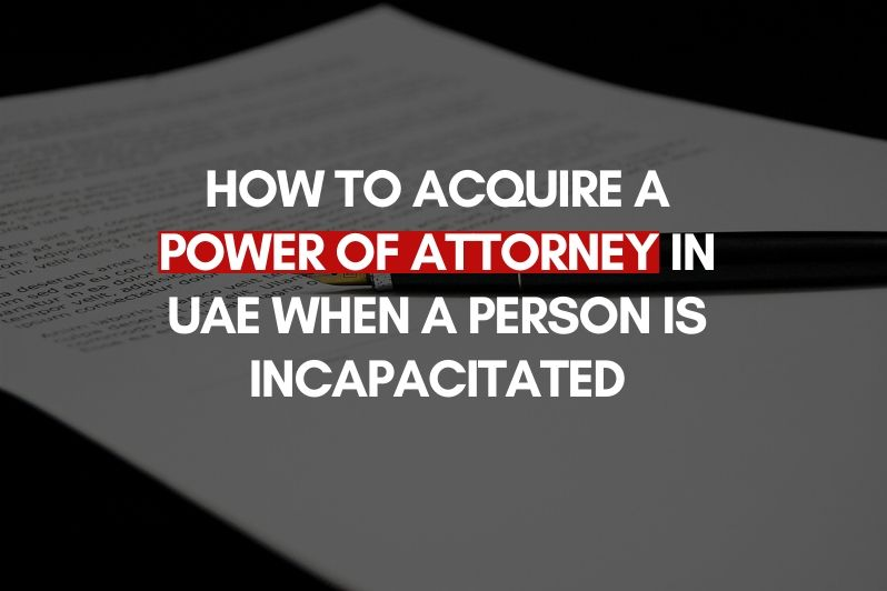 How to Acquire a Power of Attorney in UAE When a Person is Incapacitated