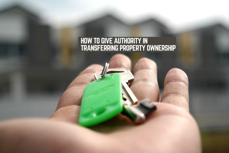 How to Give Authority in Transferring Property Ownership Using UAE Power of Attorney