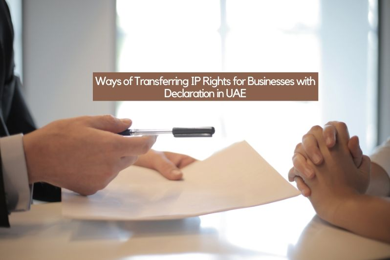 Ways of Transferring IP Rights for Businesses with Declaration in UAE