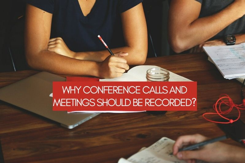 Why Conference Calls and Meetings Should be Recorded_