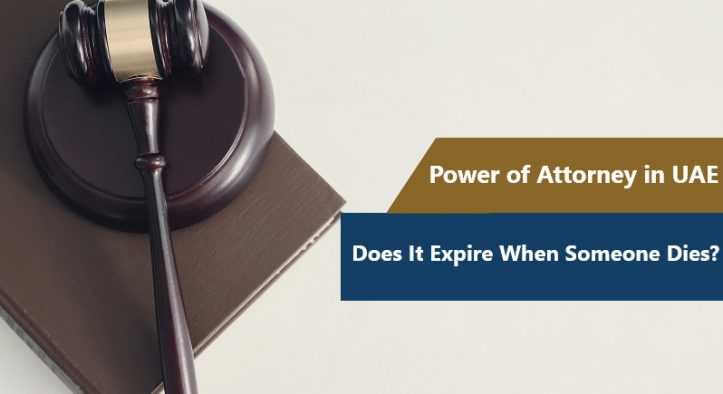 Power of Attorney in UAE: Does It Expire When Someone Dies?