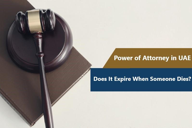 Power of Attorney in UAE validity When Someone Dies?