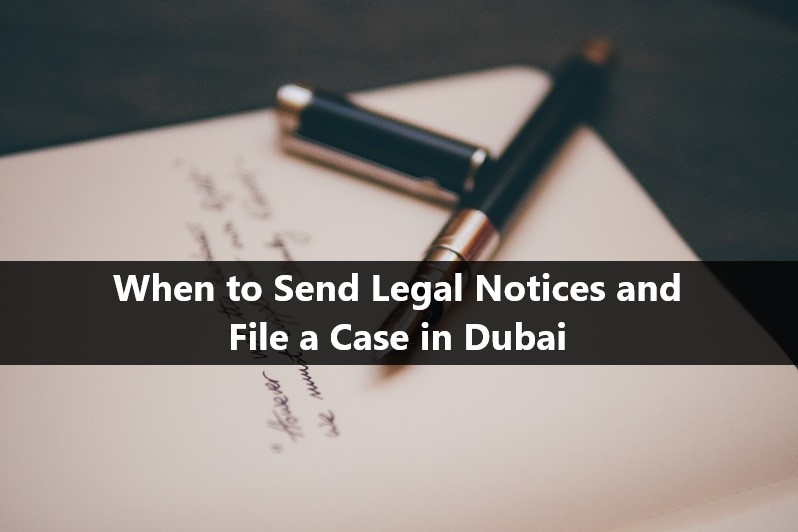 When to Send Legal Notices and File a Case in Dubai