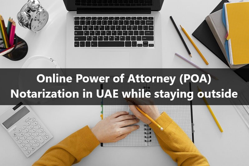 Online Procedure for Power of Attorney (POA) Notarization in UAE while staying outside UAE